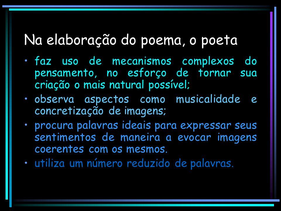 Na elaboração do poema, o poeta