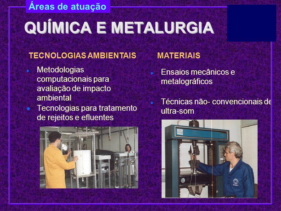 QUÍMICA E METALURGIA Áreas de atuação TECNOLOGIAS AMBIENTAIS MATERIAIS