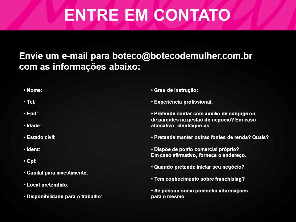 ENTRE EM CONTATO Envie um e-mail para boteco@botecodemulher.com.br