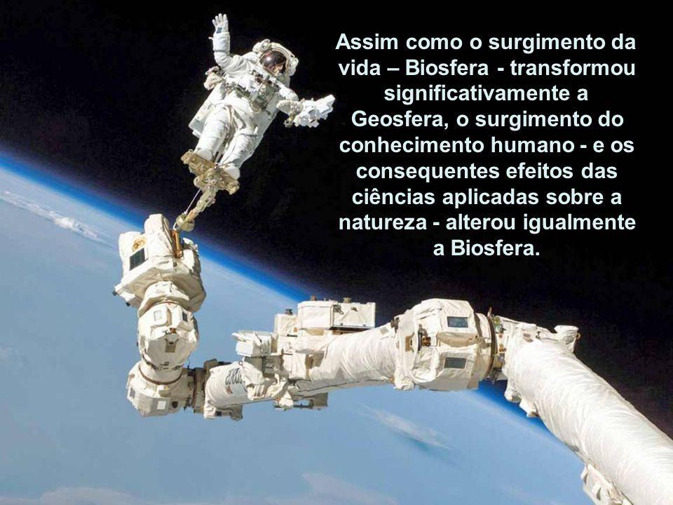 Assim como o surgimento da vida – Biosfera - transformou