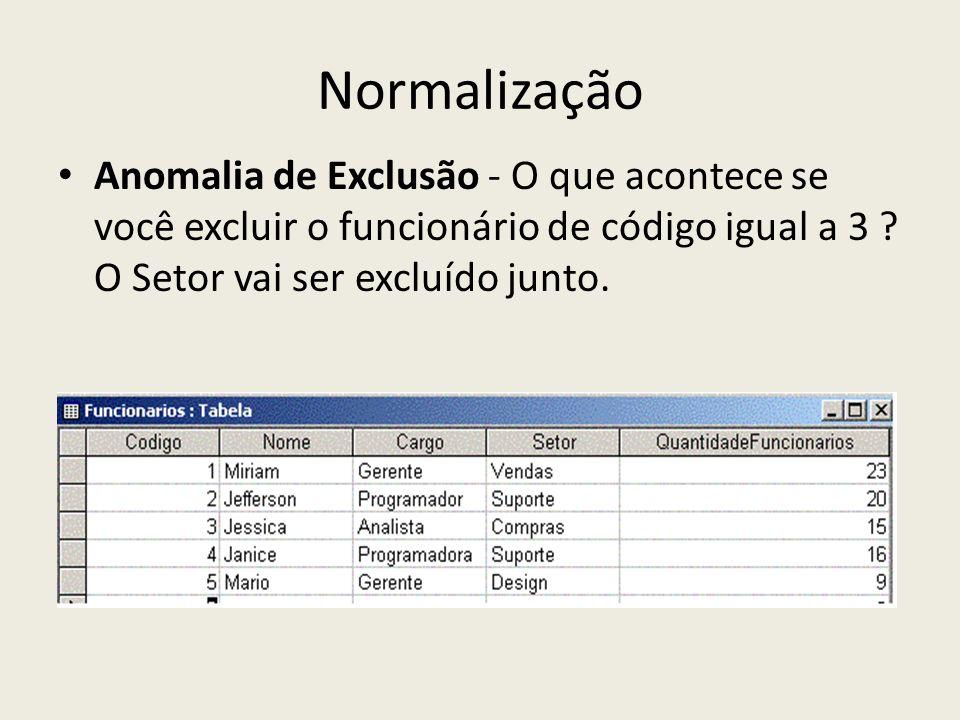 Normalização Anomalia de Exclusão - O que acontece se você excluir o funcionário de código igual a 3 .