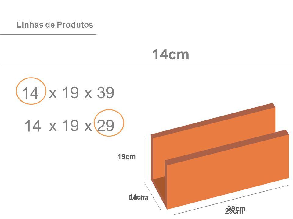 14 x 19 x 39 14 x 19 x 29 9cm 11,5cm 14cm 19cm Linhas de Produtos 19cm
