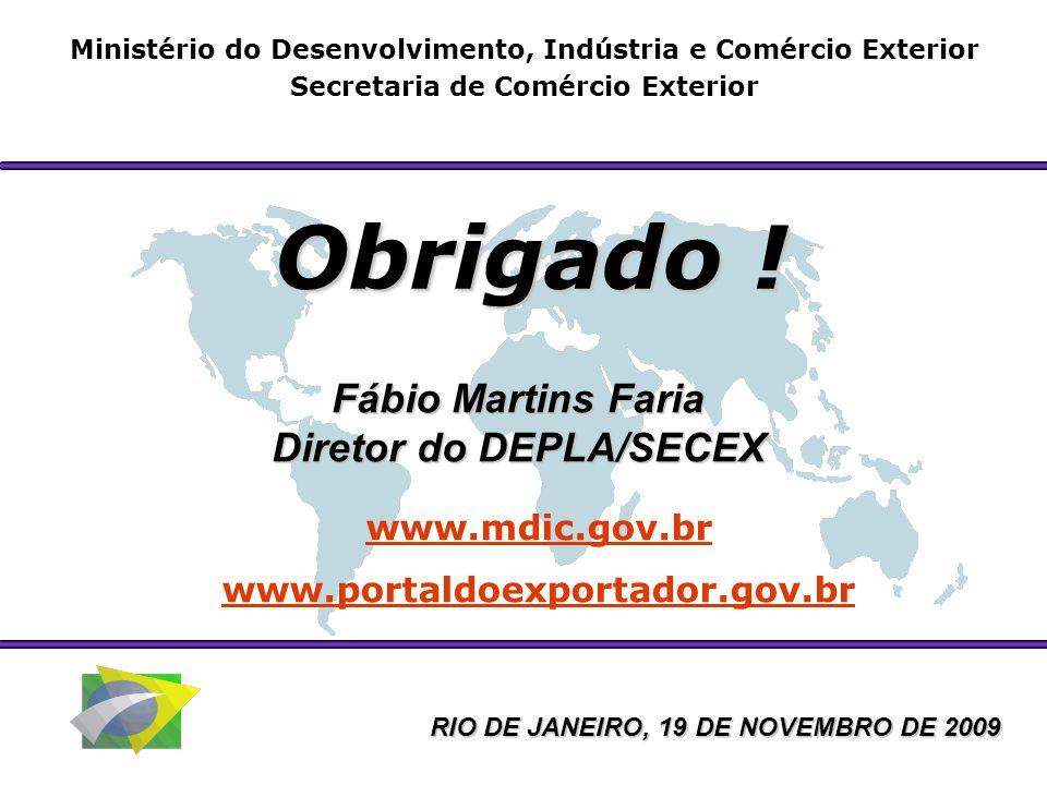 Obrigado ! Fábio Martins Faria Diretor do DEPLA/SECEX www.mdic.gov.br