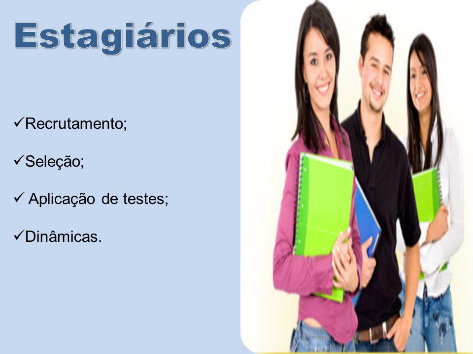 Estagiários Recrutamento; Seleção; Aplicação de testes; Dinâmicas.