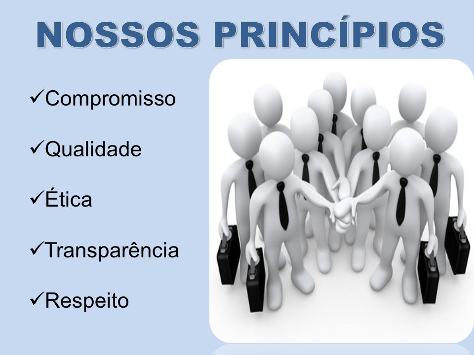 NOSSOS PRINCÍPIOS Compromisso Qualidade Ética Transparência Respeito