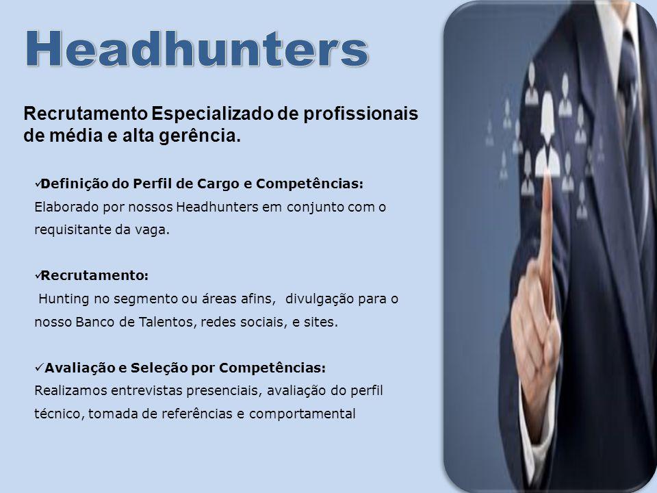 Headhunters Recrutamento Especializado de profissionais de média e alta gerência. Definição do Perfil de Cargo e Competências: