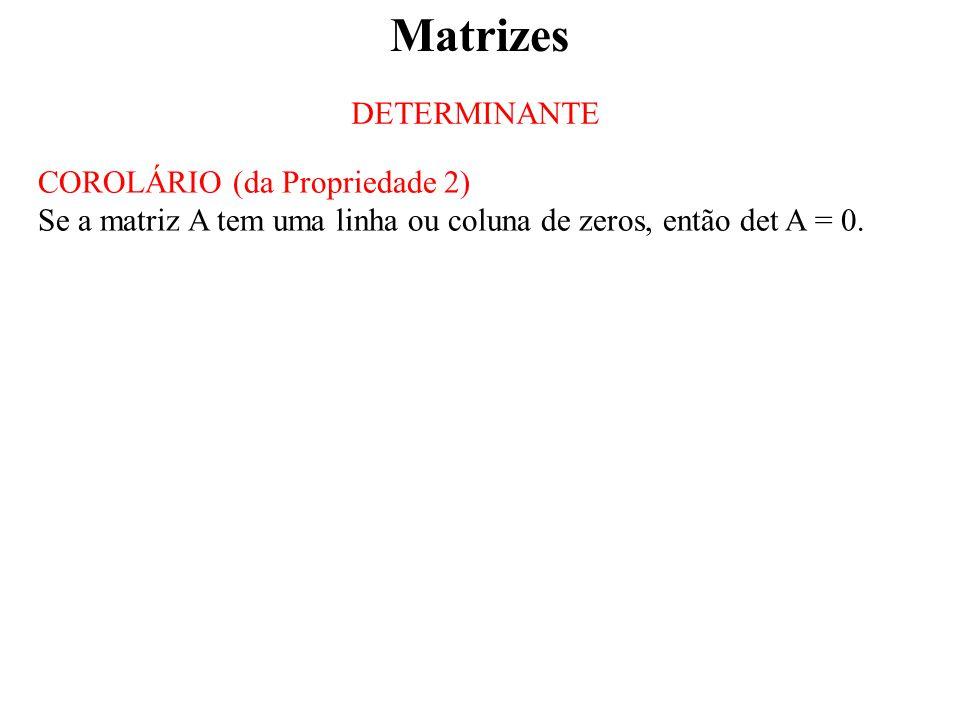 Matrizes DETERMINANTE COROLÁRIO (da Propriedade 2)