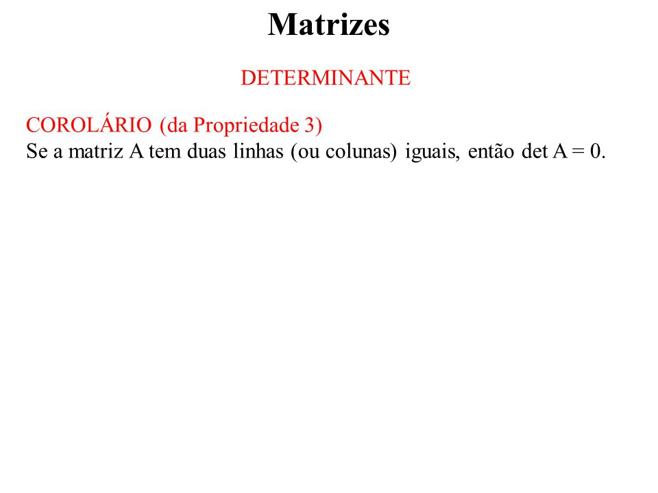 Matrizes DETERMINANTE COROLÁRIO (da Propriedade 3)