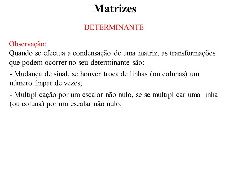 Matrizes DETERMINANTE Observação: