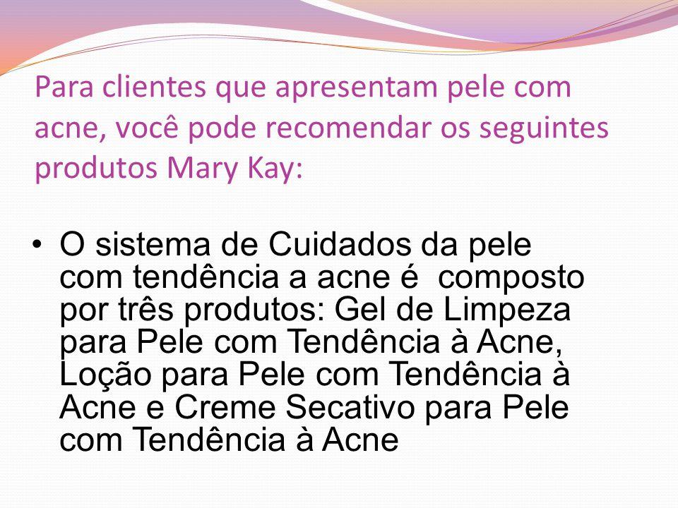 Para clientes que apresentam pele com acne, você pode recomendar os seguintes produtos Mary Kay: