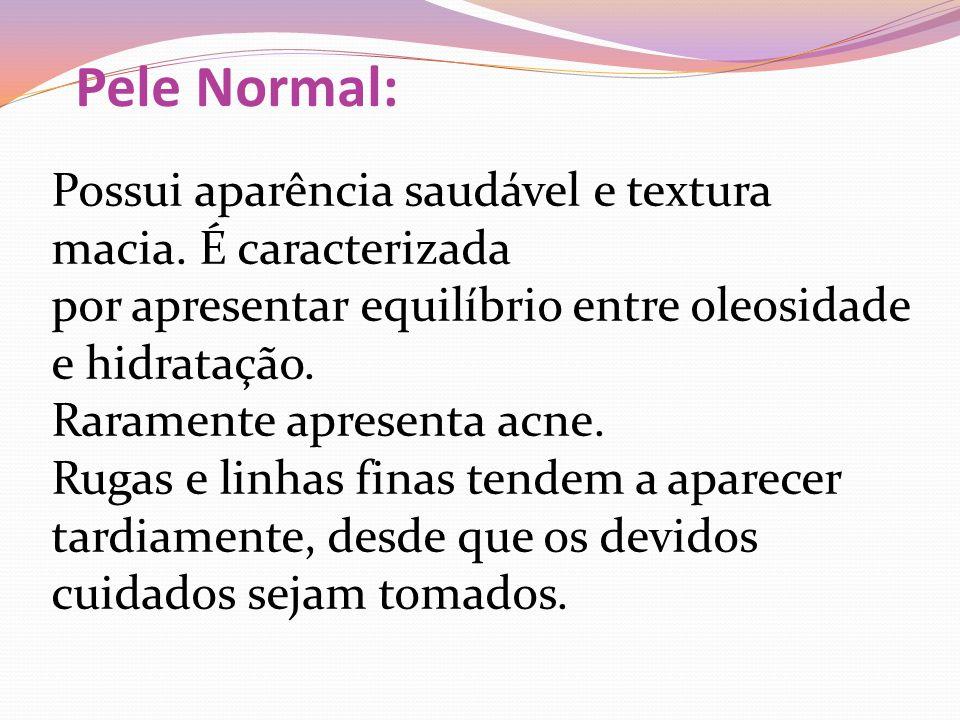 Pele Normal: Possui aparência saudável e textura macia. É caracterizada. por apresentar equilíbrio entre oleosidade e hidratação.