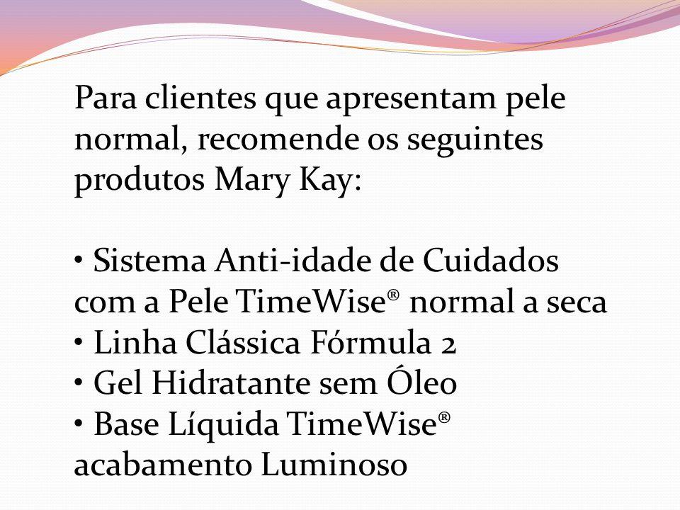 Para clientes que apresentam pele normal, recomende os seguintes produtos Mary Kay: