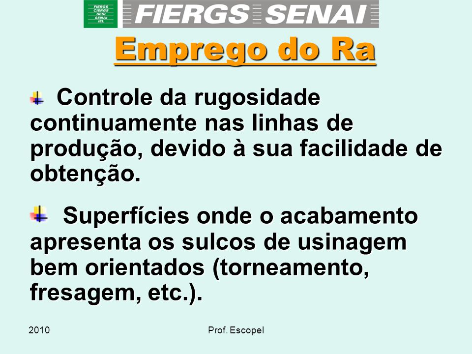 Emprego do Ra Controle da rugosidade continuamente nas linhas de produção, devido à sua facilidade de obtenção.