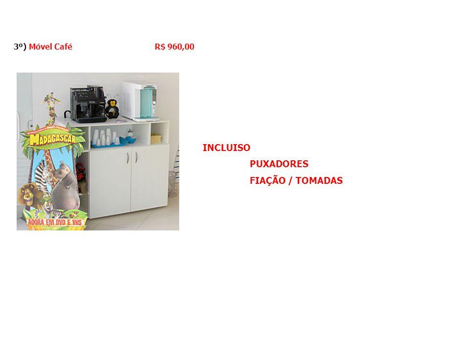 3º) Móvel Café R$ 960,00 INCLUISO PUXADORES FIAÇÃO / TOMADAS