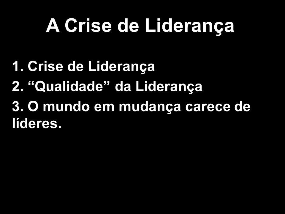 A Crise de Liderança 1. Crise de Liderança 2. Qualidade da Liderança