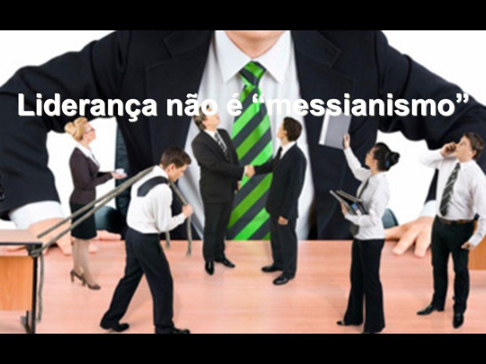 Liderança não é messianismo