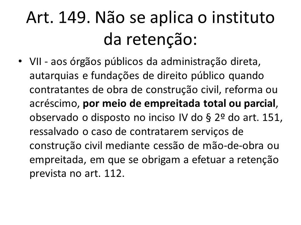Art. 149. Não se aplica o instituto da retenção: