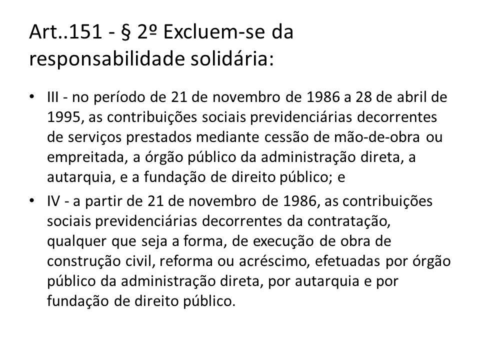Art..151 - § 2º Excluem-se da responsabilidade solidária: