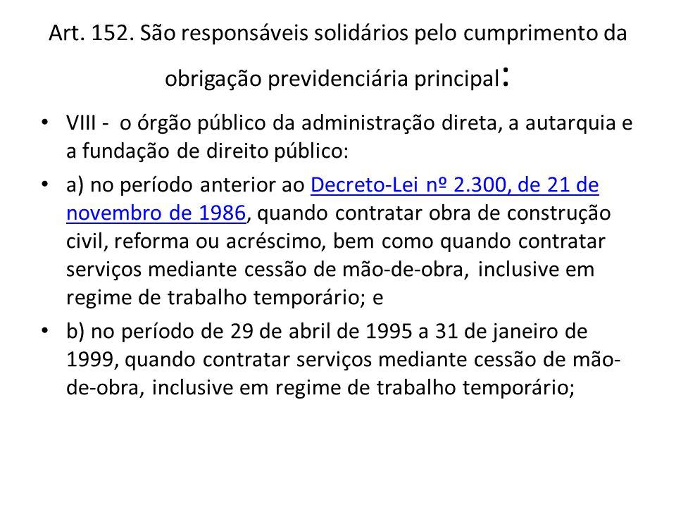 Art. 152. São responsáveis solidários pelo cumprimento da obrigação previdenciária principal:
