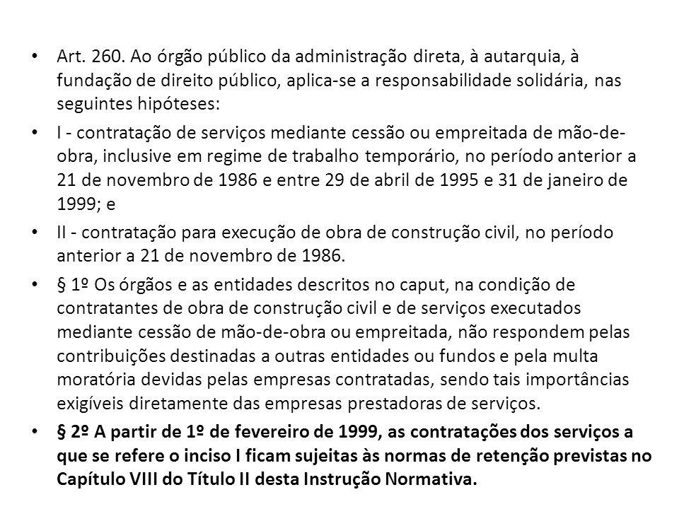 Art. 260. Ao órgão público da administração direta, à autarquia, à fundação de direito público, aplica-se a responsabilidade solidária, nas seguintes hipóteses: