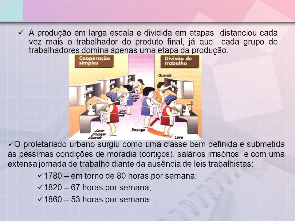 A produção em larga escala e dividida em etapas distanciou cada vez mais o trabalhador do produto final, já que cada grupo de trabalhadores domina apenas uma etapa da produção.