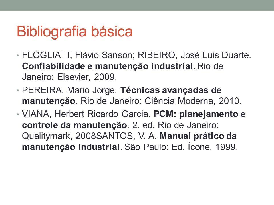 Bibliografia básica FLOGLIATT, Flávio Sanson; RIBEIRO, José Luis Duarte. Confiabilidade e manutenção industrial. Rio de Janeiro: Elsevier, 2009.