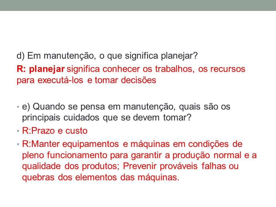 d) Em manutenção, o que significa planejar