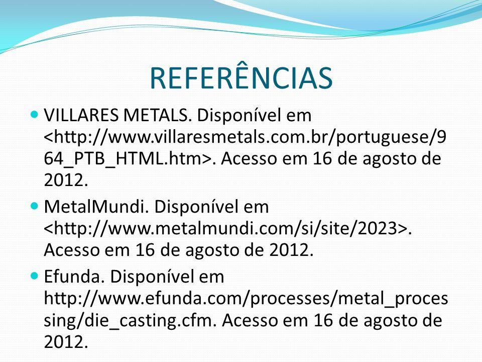 REFERÊNCIAS VILLARES METALS. Disponível em <http://www.villaresmetals.com.br/portuguese/964_PTB_HTML.htm>. Acesso em 16 de agosto de 2012.