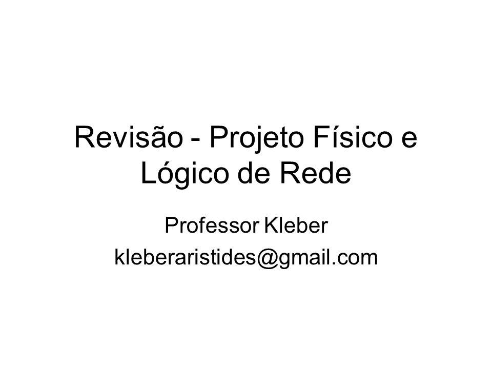 Revisão - Projeto Físico e Lógico de Rede