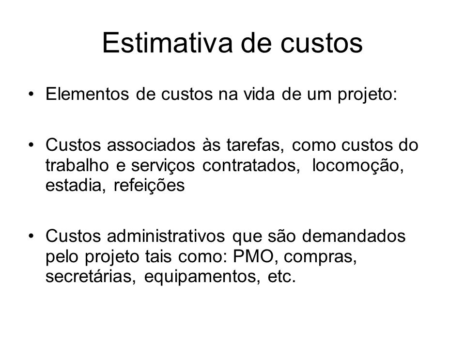 Estimativa de custos Elementos de custos na vida de um projeto:
