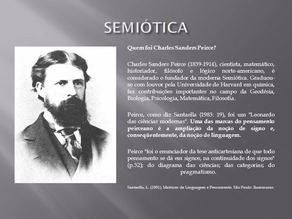 SEMIÓTICA Quem foi Charles Sanders Peirce