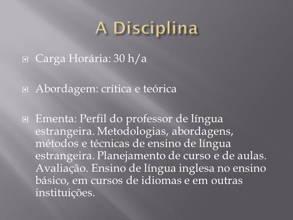 A Disciplina Carga Horária: 30 h/a Abordagem: crítica e teórica