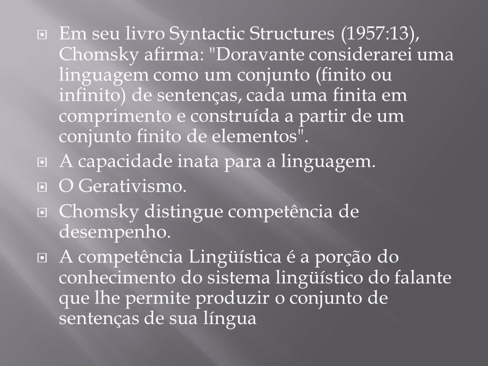 Em seu livro Syntactic Structures (1957:13), Chomsky afirma: Doravante considerarei uma linguagem como um conjunto (finito ou infinito) de sentenças, cada uma finita em comprimento e construída a partir de um conjunto finito de elementos .