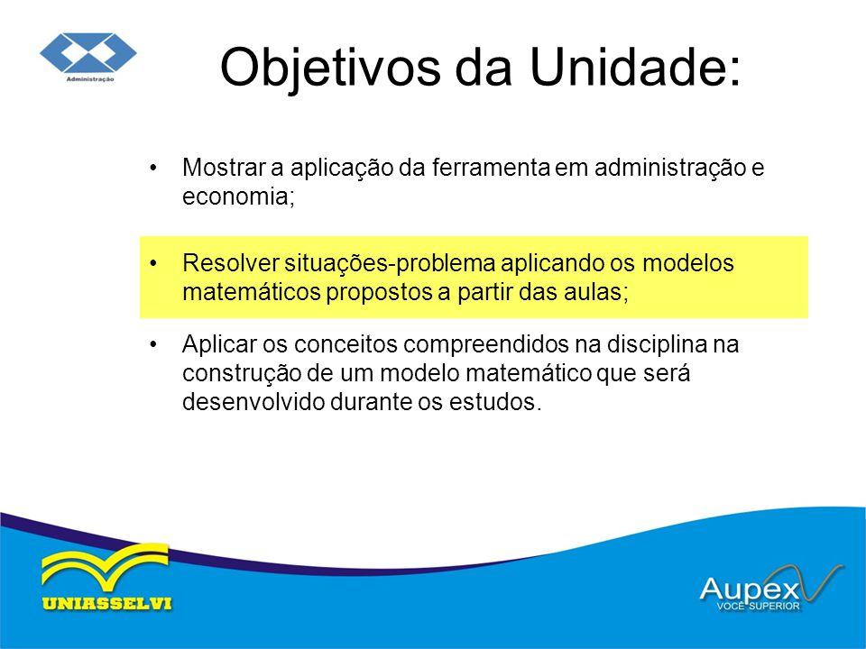 Objetivos da Unidade: Mostrar a aplicação da ferramenta em administração e economia;