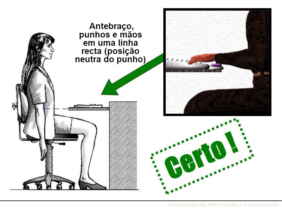 Antebraço, punhos e mãos em uma linha recta (posição neutra do punho)