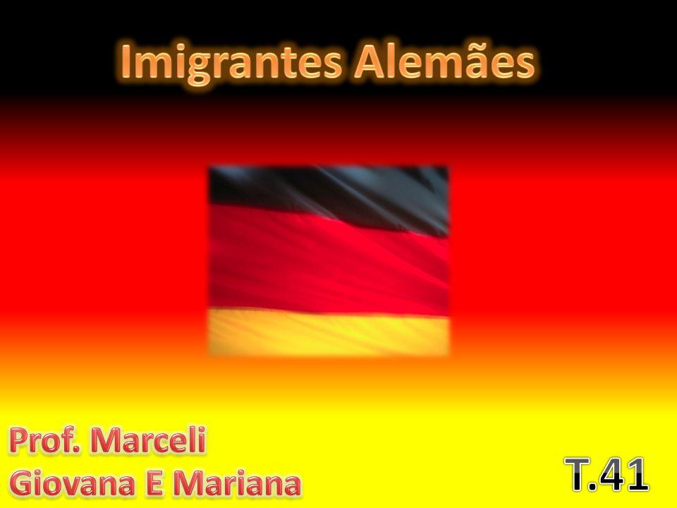 Imigrantes Alemães Prof. Marceli T.41 Giovana E Mariana