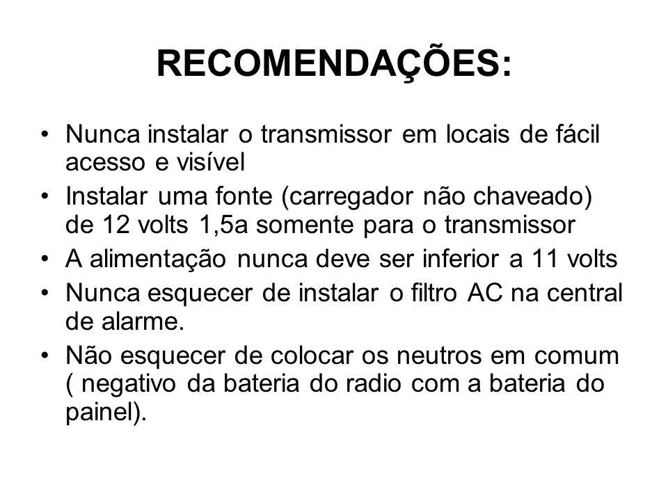 RECOMENDAÇÕES: Nunca instalar o transmissor em locais de fácil acesso e visível.
