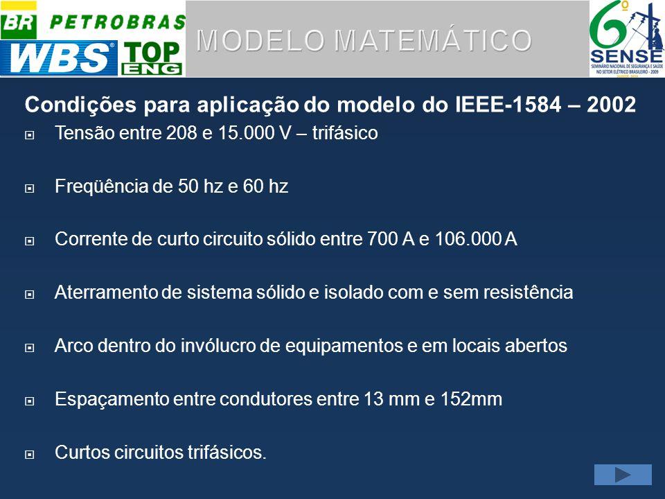 MODELO MATEMÁTICO Condições para aplicação do modelo do IEEE-1584 – 2002. Tensão entre 208 e 15.000 V – trifásico.