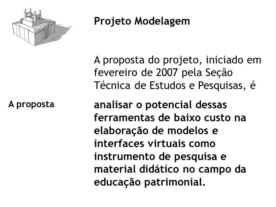 Projeto Modelagem A proposta do projeto, iniciado em fevereiro de 2007 pela Seção Técnica de Estudos e Pesquisas, é.