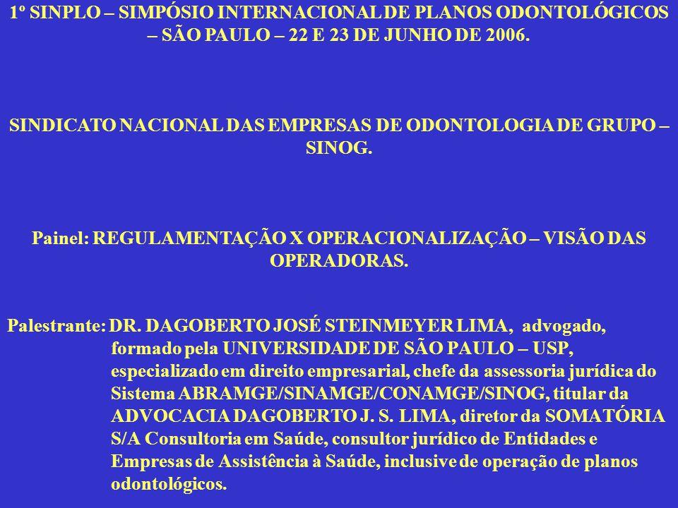1º SINPLO – SIMPÓSIO INTERNACIONAL DE PLANOS ODONTOLÓGICOS – SÃO PAULO – 22 E 23 DE JUNHO DE 2006. SINDICATO NACIONAL DAS EMPRESAS DE ODONTOLOGIA DE GRUPO – SINOG. Painel: REGULAMENTAÇÃO X OPERACIONALIZAÇÃO – VISÃO DAS OPERADORAS.
