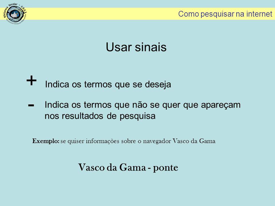 + - Usar sinais Vasco da Gama - ponte Indica os termos que se deseja