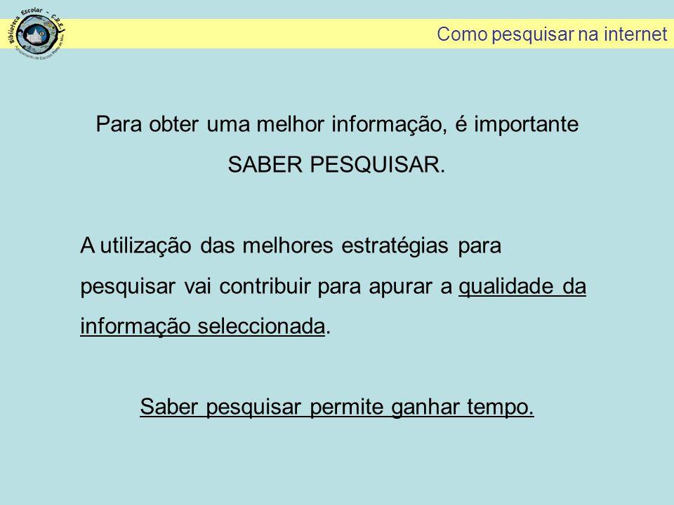 Para obter uma melhor informação, é importante SABER PESQUISAR.