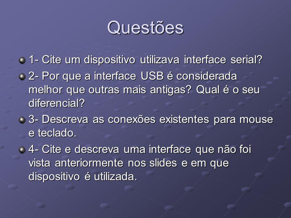 Questões 1- Cite um dispositivo utilizava interface serial