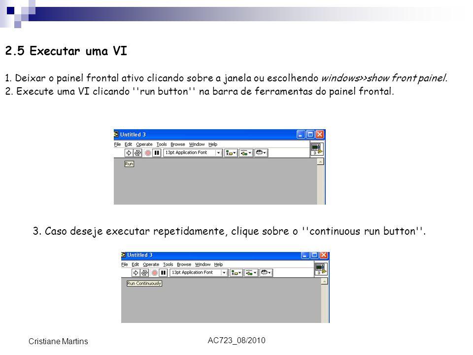 2.5 Executar uma VI 1. Deixar o painel frontal ativo clicando sobre a janela ou escolhendo windows>>show front painel.