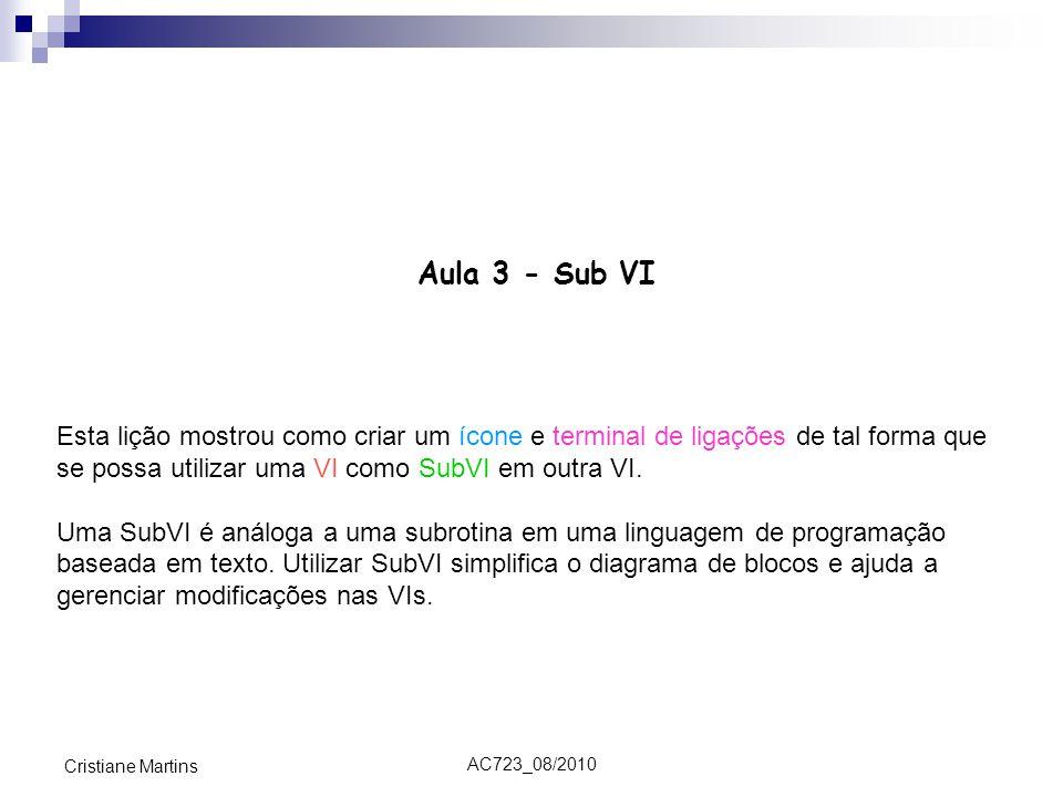 Aula 3 - Sub VI Esta lição mostrou como criar um ícone e terminal de ligações de tal forma que se possa utilizar uma VI como SubVI em outra VI.