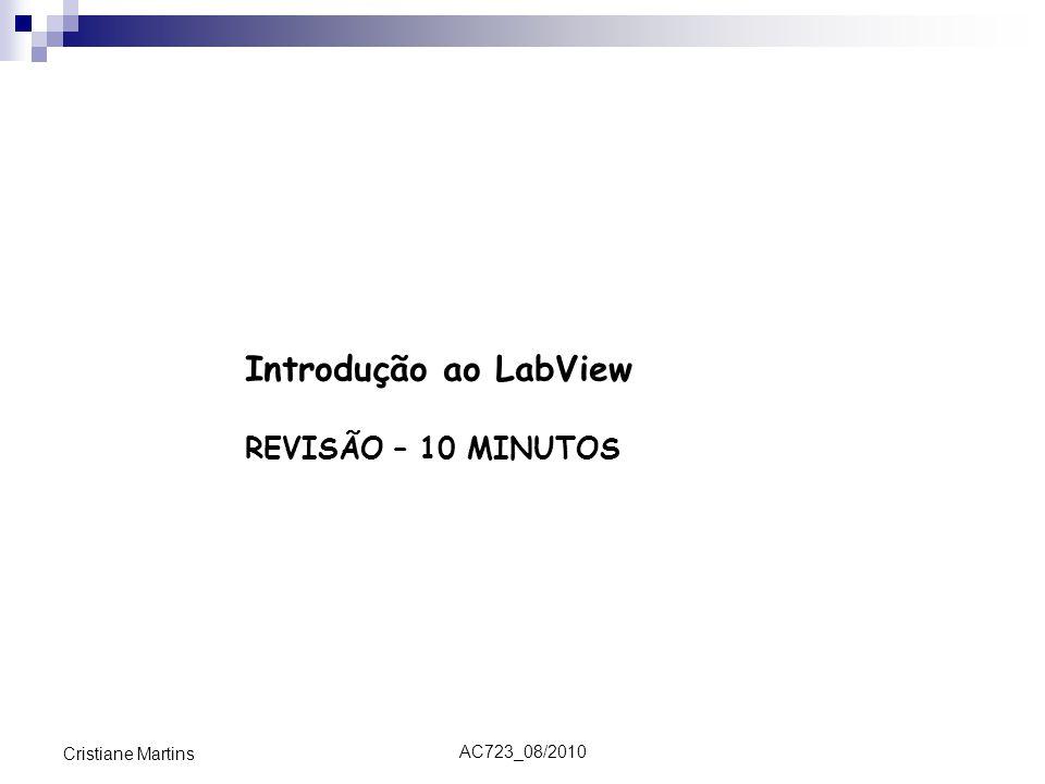 Introdução ao LabView REVISÃO – 10 MINUTOS Cristiane Martins