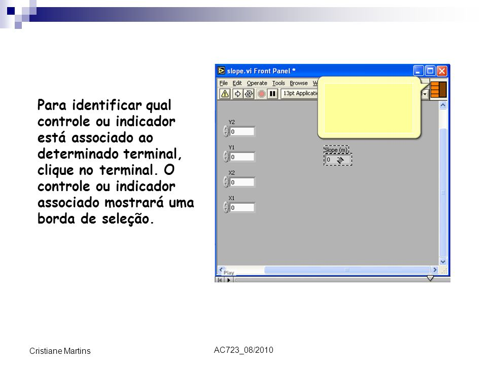 Para identificar qual controle ou indicador está associado ao determinado terminal, clique no terminal. O controle ou indicador associado mostrará uma borda de seleção.