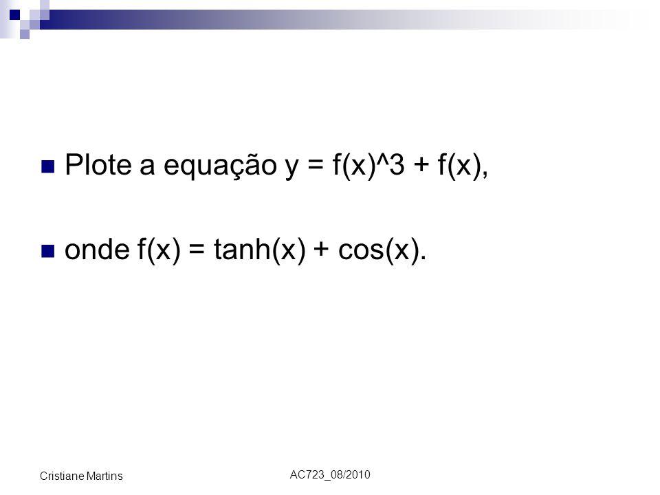 Plote a equação y = f(x)^3 + f(x), onde f(x) = tanh(x) + cos(x).