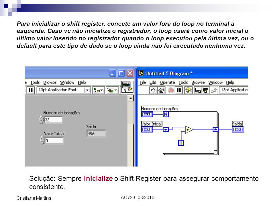 Para inicializar o shift register, conecte um valor fora do loop no terminal a esquerda. Caso vc não inicialize o registrador, o loop usará como valor inicial o último valor inserido no registrador quando o loop executou pela última vez, ou o default para este tipo de dado se o loop ainda não foi executado nenhuma vez.