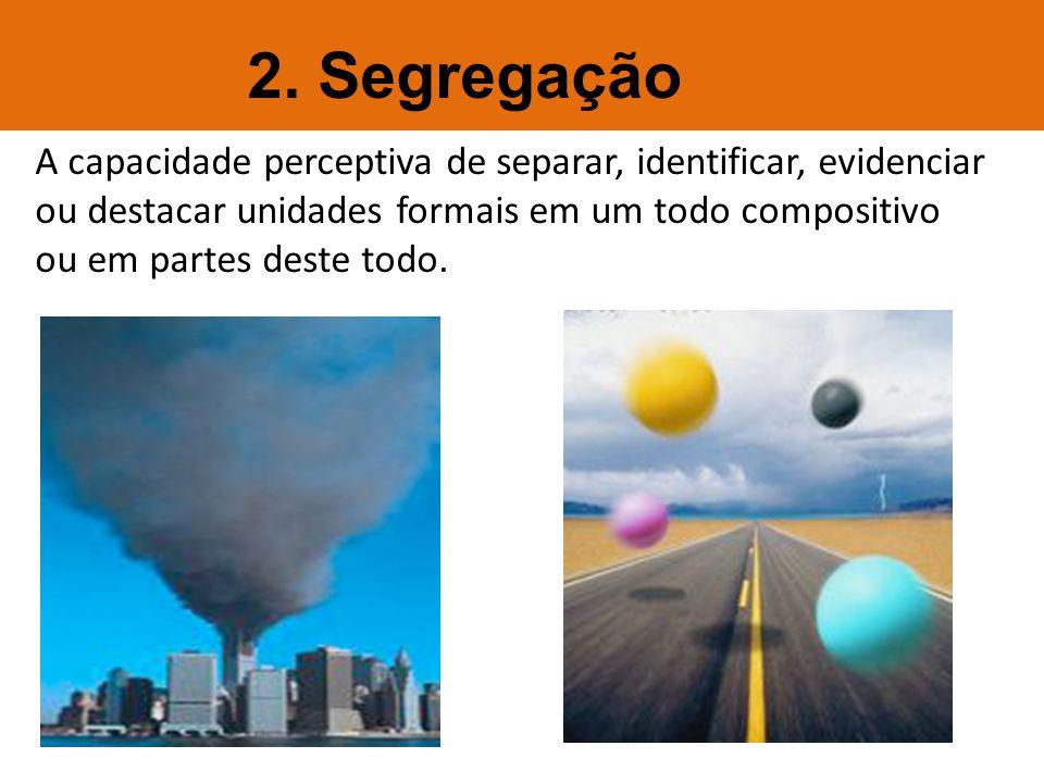 2. Segregação A capacidade perceptiva de separar, identificar, evidenciar ou destacar unidades formais em um todo compositivo.